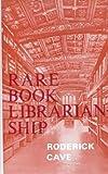 Rare book librarianship by Roderick Cave (1976-05-03)