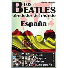 Los Beatles - España - Guía Rápida De Su Discografía: Discografía A Todo Color (1962-1972) (Los Beatles Alrededor Del Mundo nº 5) (Spanish Edition)