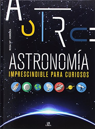 Astronomía Imprescindible para Curiosos (Conocimiento Imprescindible) por Rosa María Herrera