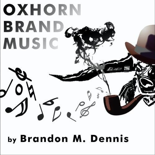 Oxhorn Brand Music by Brandon M. Dennis (2010-01-12)