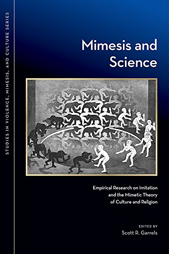 Mimesis and Science: Empirical Research on Imitation and the Mimetic Theory of Culture and Religion (Studies in Violence, Memesis and Culture Series)