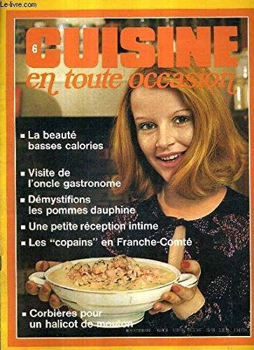 CUISINE EN TOUTE OCCASION N°6 1973 - LA BEAUTE BASSES CALORIES - VISITE DE L'ONCLE GASTRONOME - DEMYSTIFIONS LES POMMES DAUPHINE - UNE PETITE RECEPTION INTIME - LES COPAINS EN FRANCHE COMTE - CORBIERES POUR UN HALICOT DE MOUTON.