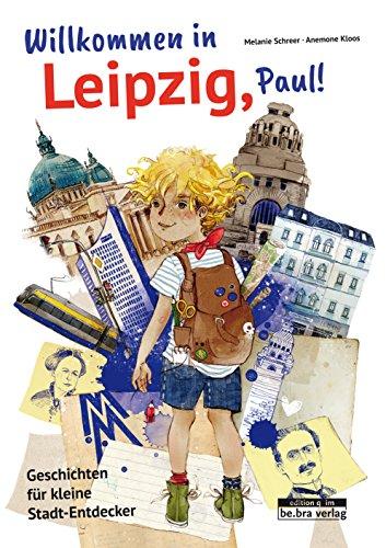 Willkommen in Leipzig, Paul!: Geschichten für kleine Stadt-Entdecker