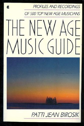 The New Age Music Guide: Profiles and Recordings of 400 Top New Age Musicians por Patti Jean Birosik