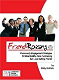 FriendRaising: Community Engagement Strategies for Boards Who Hate Fundraising but Love Making Friends by Hildy Gottlieb (2006-09-05)