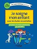 Je traite les petits maux de mon enfant avec les huiles essentielles (Mes essentielles) (French Edition)