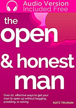 The Open & Honest Man: 20 Ways To Get Your Man To Be Open And Honest Without Even Asking by [Truman, Nate]