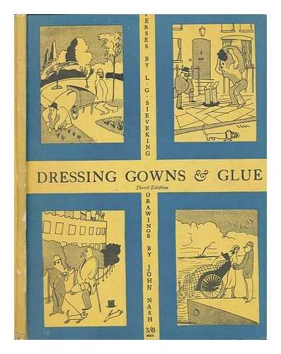 Dressing gowns and glue / by Capt. L. de G. Sieveking, D.S.C. With illustrations by John Nash, with an introduction about the verses by G. K. Chesterton, and an introduction about the drawings by Max Beerbohm, and something about all concerned by Cecil Palmer; ed. by Paul Nash
