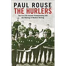 The Hurlers: The First All-Ireland Championship and the Making of Modern Hurling