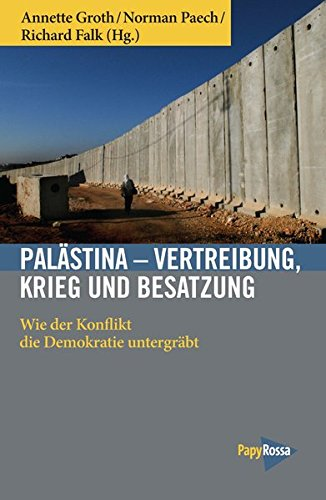 Palästina - Vertreibung, Krieg und Besatzung: Wie der Konflikt die Demokratie untergräbt (Neue Kleine Bibliothek)