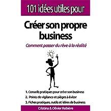"""101 idées utiles pour... créer son propre business: La """"big picture"""" pour monter votre propre affaire en toute simplicité! (French Edition)"""