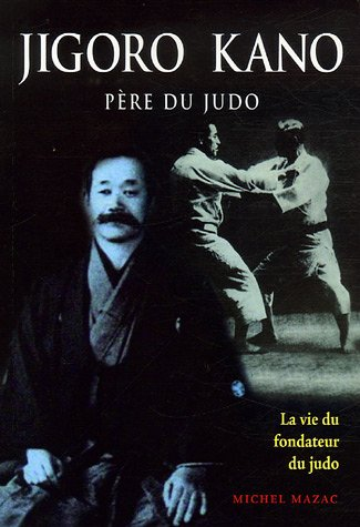Jigoro Kano : Père du judo La vie du fondateur du judo