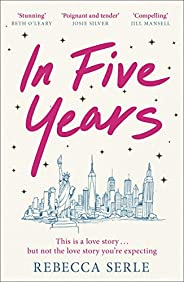 In Five Years: The most heartbreaking novel you'll read this year! (English Edit