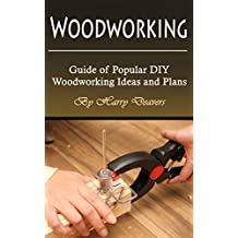 Woodworking: Guide of Popular DIY Woodworking Ideas and Plans (English Edition)