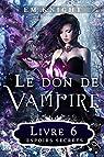 Le don de vampire, tome 6 : Espoirs secrets par Knight