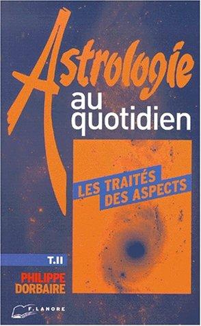 Astrologie au quotidien. Tome 2, Les traités des aspects