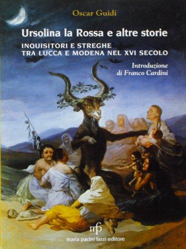 Ursolina la rossa e altre storie. Inquisitori e streghe tra Lucca e Modena nel XVI secolo por Oscar Guidi