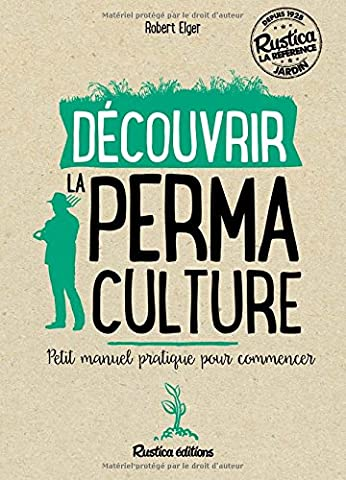 Découvrir la permaculture : Petit manuel pratique pour