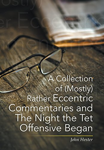 A Collection of (Mostly) Rather Eccentric Commentaries and The Night the Tet Offensive Began