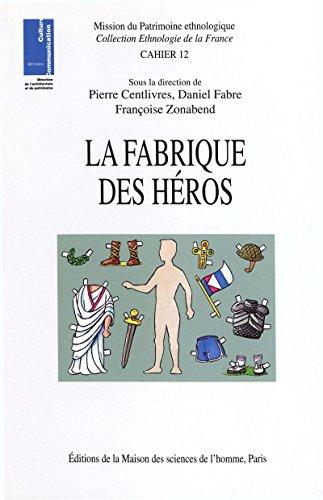 La fabrique des héros (Ethnologie de la France t. 12