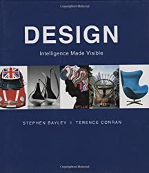 Design: Intelligence Made Visible by Stephen Bayley (2007-09-14)