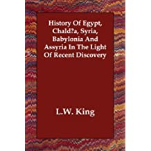 History of Egypt, Chaldaea, Syria, Babylonia and Assyria in the Light of Recent Discovery