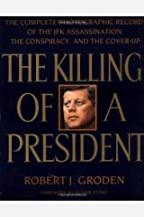 The Killing of a President: The Complete Photographic Record of the Jfkassassination, the Conspiracy, And the Cover-up Paperback
