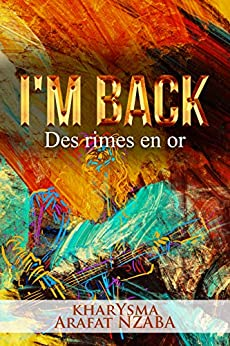 Des rimes en or: I'm back (The symphonic book) (English Edition) par [NZABA MOUNGUENGUE, Bouesse Arafat]