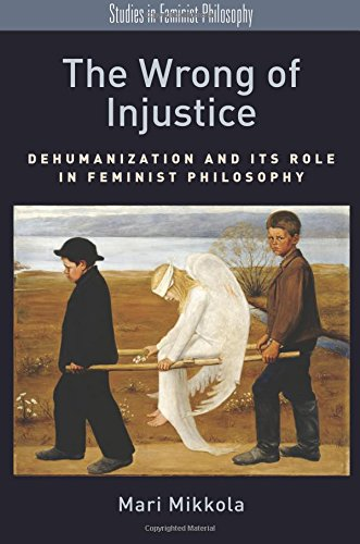The Wrong of Injustice: Dehumanization and its Role in Feminist Philosophy (Studies in Feminist Philosophy) por Mari Mikkola