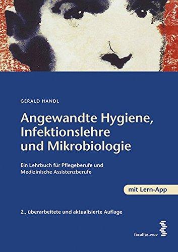 Angewandet Hygiene, Infektionslehre und Mikrobiologie Ein Lehrbuch für Gesundheitsberufe und Medizinische Assistenzberufe