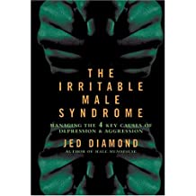 The Irritable Male Syndrome: Managing the 4 Key Causes of Depression & Aggression