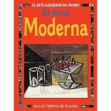 El Arte Moderno/Modern Art: En Los Tiempos De Picasso/In the times of Picasso (El Arte Alrededor Del Mundo Series)