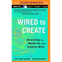 Wired to Create: Unraveling the Mysteries of the Creative Mind by Scott Barry Kaufman (2015-12-29)