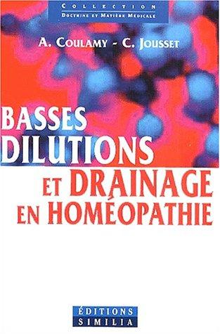 Basses dilutions et drainage en homéopathie. : Avec CD-ROM par André Coulamy, Claude Jousset
