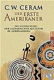 Der erste Amerikaner: Die Entdeckung der indianischen Kulturen in Nordamerika - C. W. Ceram