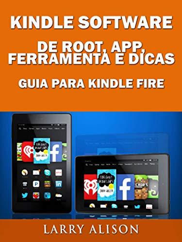 Kindle Software de Root, App, Ferramenta e Dicas - Guia para Kindle Fire (Portuguese Edition) por Larry Alison