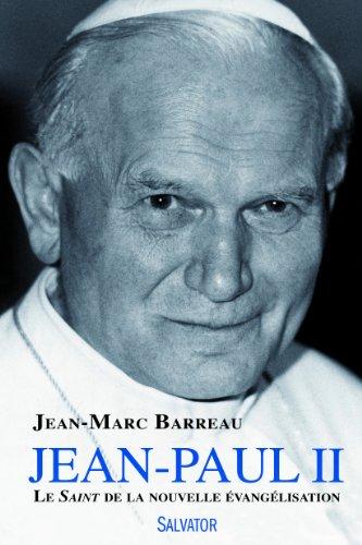 Jean Paul II le saint de la nouvelle évangélisation