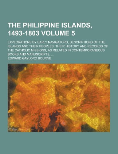 The Philippine Islands, 1493-1803; Explorations by Early Navigators, Descriptions of the Islands and Their Peoples, Their History and Records of the C