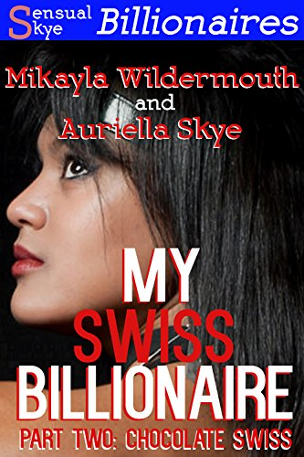 Serie Roman Tub Set (My Swiss Billionaire Part Two: Chocolate Swiss (An Interracial BWWM, BBW, and Billionaire Ménage Erotic Romance) (English Edition))