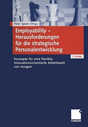 Employability ― Herausforderungen für die strategische Personalentwicklung: Konzepte für eine flexible, innovationsorientierte Arbeitswelt von morgen