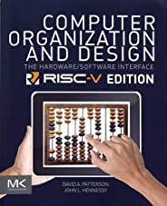 Computer Organization and Design RISC-V Edition: The Hardware Software Interface (The Morgan Kaufmann Series in Computer Arc