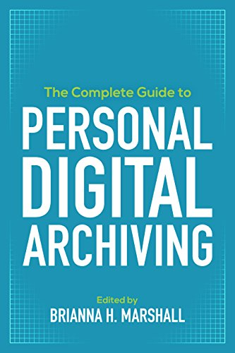 The Complete Guide to Personal Digital Archiving (English Edition)