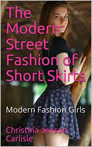 The Modern Street Fashion of Short Skirts: Modern Fashion Girls (English Edition)