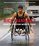 Rick Hansen's Man In Motion World Tour: 30 Years Later―A Celebration of Courage, Strength, and the Power of Community