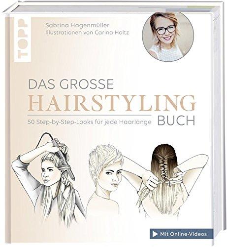 Das große Hairstyling-Buch: Alle Grundtechniken und 50 fantastische Looks für das perfekte Styling zuhause. Inkl. 13 Video-Tutorials