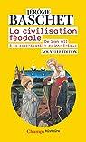 La civilisation féodale : De l'an mil à la colonisation de l'Amérique par Baschet