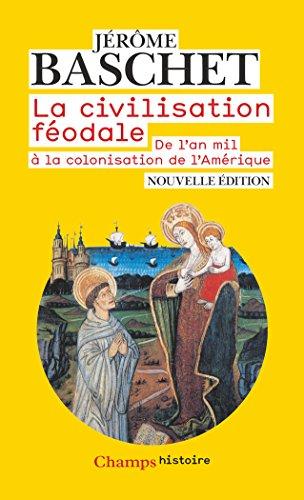 La civilisation féodale : De l'an mil à la colonisation de l'Amérique par Jérôme Baschet