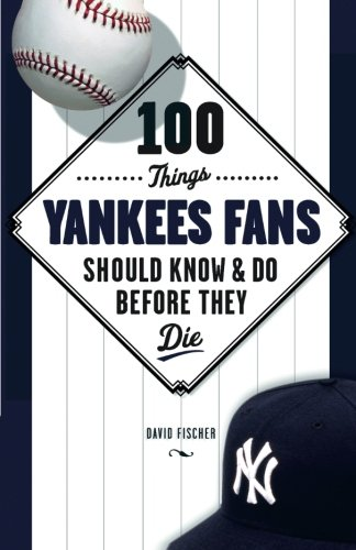 100 Things Yankees Fans Should Know & Do Before They Die (100 Things Sports Fans Should Know...) por David Fischer