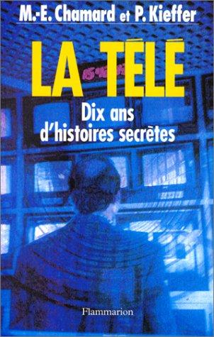 La Télé : Dix ans d'histoires secrète par Philippe Kieffer, Marie-Eve Chamard