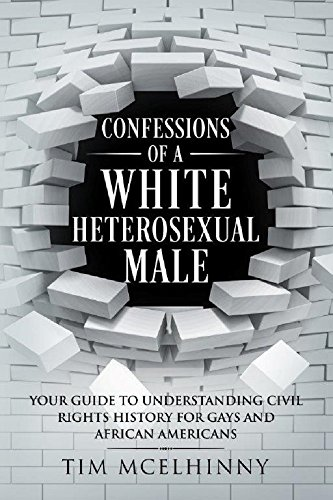 Confessions of a White Heterosexual Male: Your Guide to Understanding Civil Rights History for Gays and African Americans (English Edition)